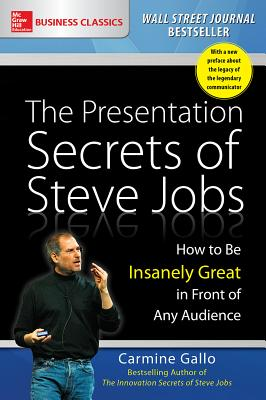 The Presentation Secrets of Steve Jobs: How to Be Insanely Great in Front of Any Audience - Gallo, Carmine