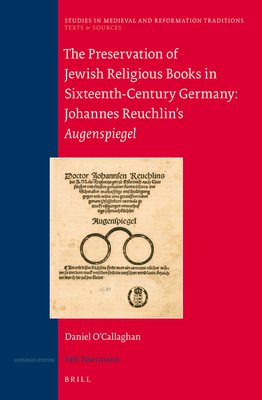 The Preservation of Jewish Religious Books in Sixteenth-Century Germany: Johannes Reuchlin's Augenspiegel - O'Callaghan, Daniel