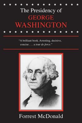 The Presidency of George Washington - McDonald, Forrest