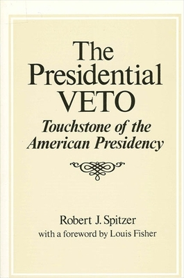 The Presidential Veto - Spitzer, Robert J