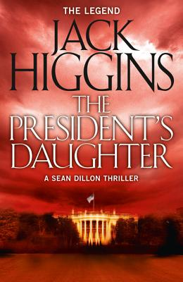 The President's Daughter - Higgins, Jack