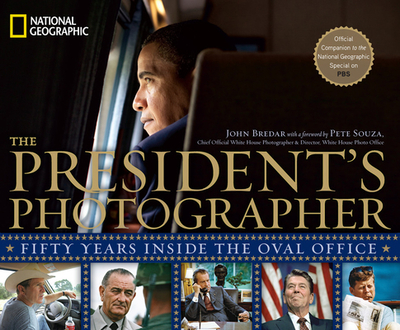 The President's Photographer: Fifty Years Inside the Oval Office - Bredar, John, and Souza, Pete (Foreword by)
