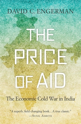 The Price of Aid: The Economic Cold War in India - Engerman, David C