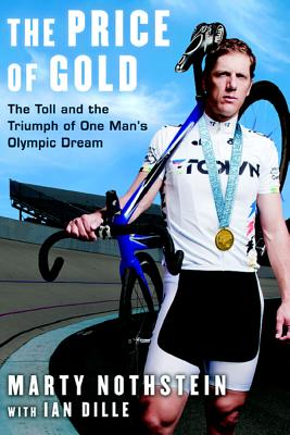 The Price of Gold: The Toll and Triumph of One Man's Olympic Dream - Nothstein, Marty, and Dille, Ian