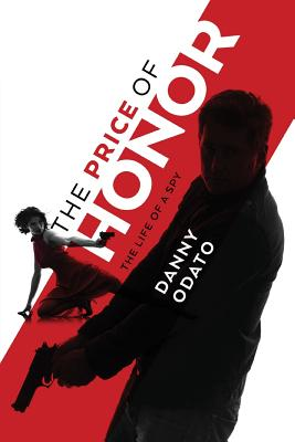 The Price of Honor: The Life of a Spy - Odato, Danny