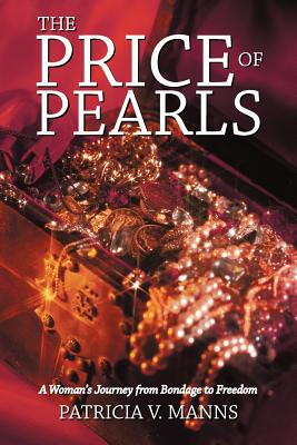 The Price of Pearls: A Woman's Journey from Bondage to Freedom - Manns, Patricia V