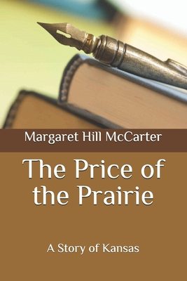 The Price of the Prairie: A Story of Kansas - McCarter, Margaret Hill