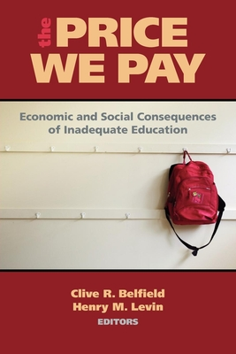 The Price We Pay: Economic and Social Consequences of Inadequate Education - Belfield, Clive R (Editor)