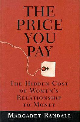 The Price You Pay: The Hidden Cost of Women's Relationship to Money - Randall, Margaret