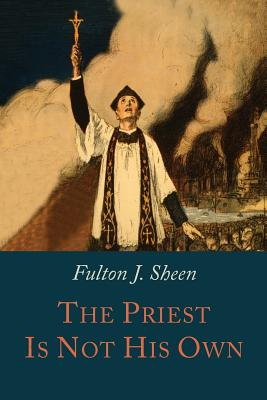 The Priest Is Not His Own - Sheen, Fulton J, Reverend, D.D.