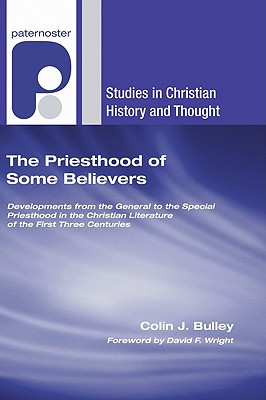 The Priesthood of Some Believers - Bulley, Colin J, and Wright, David F (Foreword by)