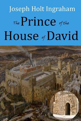 The Prince of the House of David - Ingraham, J H
