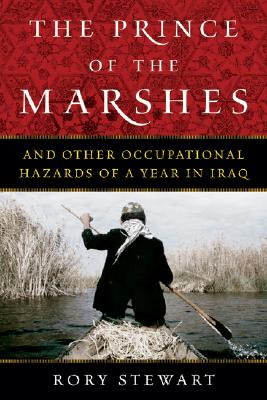 The Prince of the Marshes: And Other Occupational Hazards of a Year in Iraq -