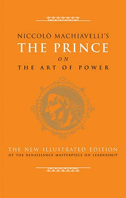 The Prince on the Art of Power - Machiavelli, Niccolo