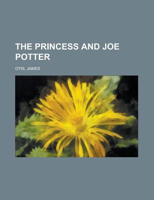 The Princess and Joe Potter - Otis, James