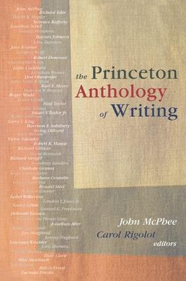 The Princeton Anthology of Writing - McPhee, John (Editor), and Rigolot, Carol (Editor)