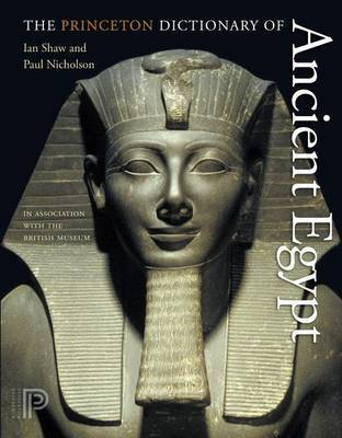 The Princeton Dictionary of Ancient Egypt - Shaw, Ian