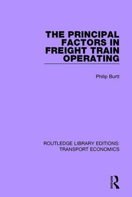The Principal Factors in Freight Train Operating - Burtt, Philip