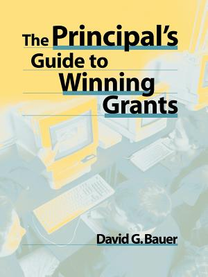 The Principal's Guide to Winning Grants - Bauer, David G