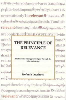 The Principle of Relevance: The Essential Strategy to Navigate Through the Information Age - Lucchetti, Stefania