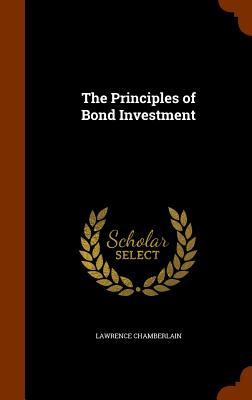 The Principles of Bond Investment - Chamberlain, Lawrence