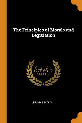 The Principles of Morals and Legislation - Bentham, Jeremy