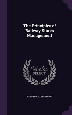 The Principles of Railway Stores Management - Kempthorne, William Oke