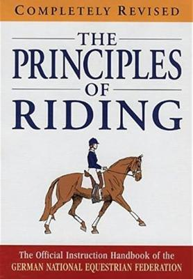 The Principles of Riding: The Official Instruction Handbook of the German National Equestrian Federation - German National Equestrian Federation St