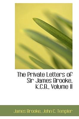 The Private Letters of Sir James Brooke, K.C.B., Volume II - Brooke, James, Sir