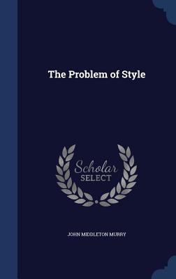 The Problem of Style - Murry, John Middleton