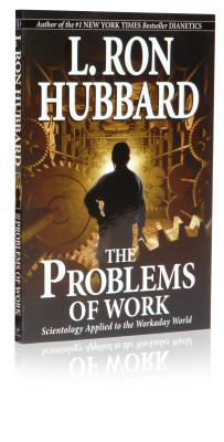 The Problems of Work: Scientology Applied to the Workaday World - Hubbard, L Ron