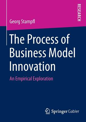 The Process of Business Model Innovation: An Empirical Exploration - Stampfl, Georg