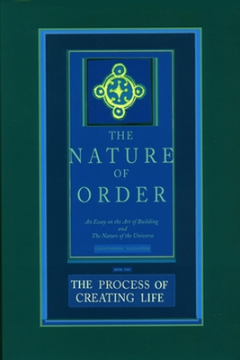 The Process of Creating Life: An Essay on the Art of Building and the Nature of the Universe - Alexander, Christopher