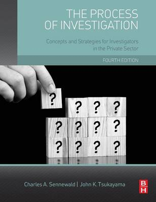 The Process of Investigation: Concepts and Strategies for Investigators in the Private Sector - Sennewald, Charles A