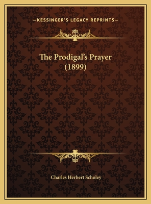 The Prodigal's Prayer (1899) - Scholey, Charles Herbert