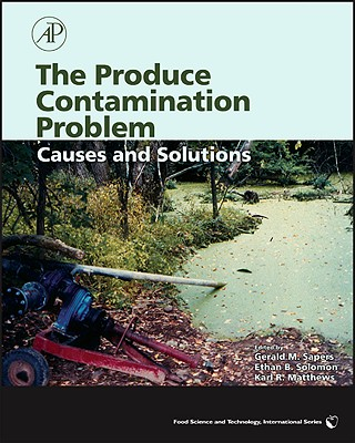 The Produce Contamination Problem: Causes and Solutions - Sapers, Gerald M (Editor), and Solomon, Ethan (Editor), and Matthews, Karl R (Editor)