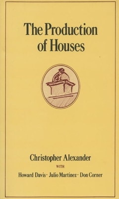 The Production of Houses - Alexander, Christopher, and Corner, Don, and Davis, Howard