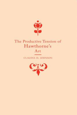 The Productive Tension of Hawthorne's Art - Johnson, Claudia Durst