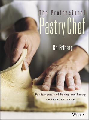 The Professional Pastry Chef: Fundamentals of Baking and Pastry - Friberg, Bo