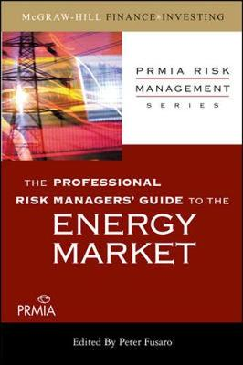The Professional Risk Managers' Guide to the Energy Market - Fusaro, Peter C (Editor)