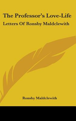 The Professor's Love-Life: Letters of Ronsby Maldclewith - Maldclewith, Ronsby