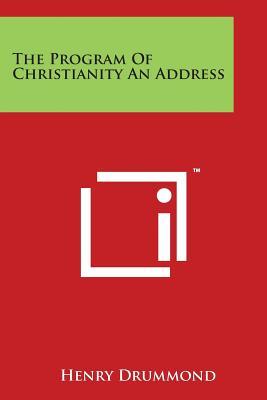 The Program of Christianity an Address - Drummond, Henry