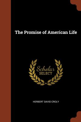 The Promise of American Life - Croly, Herbert David