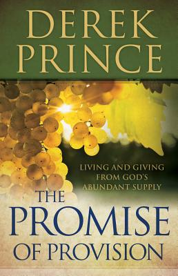 The Promise of Provision: Living and Giving from God's Abundant Supply - Prince, Derek, Dr.