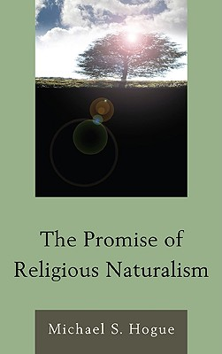 The Promise of Religious Naturalism - Hogue, Michael S