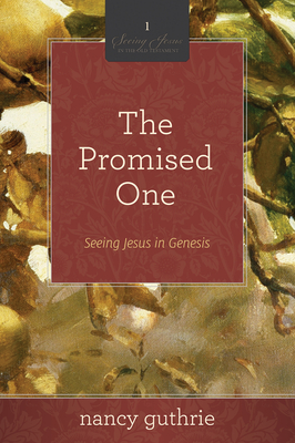 The Promised One: Seeing Jesus in Genesis - Guthrie, Nancy