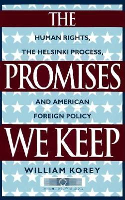 The Promises We Keep: Human Rights, the Helsinki Process and American Foreign Policy - Korey, William