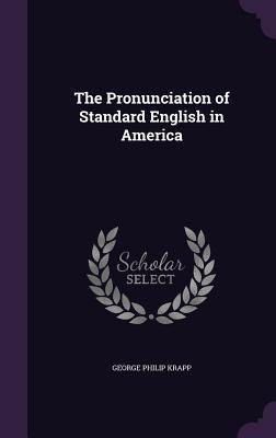The Pronunciation of Standard English in America - Krapp, George Philip