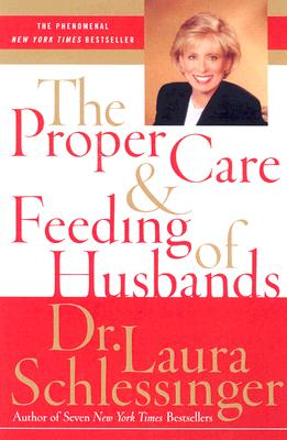 The Proper Care and Feeding of Husbands - Schlessinger, Dr Laura