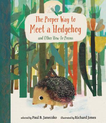 The Proper Way to Meet a Hedgehog and Other How-To Poems - Janeczko, Paul B